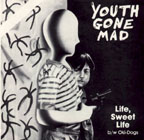 Youth Gone Mad: Life, Sweet Life b/w Oki Dogs 7""